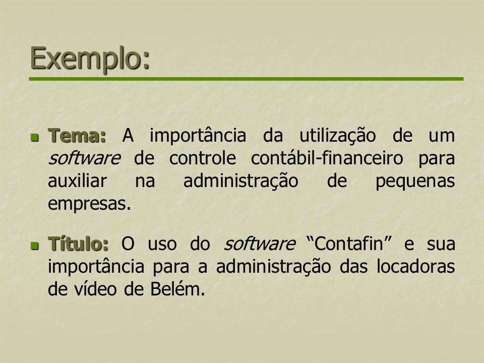Exemplo: Tema: A importância da utilização de um software de controle contábil-financeiro para auxiliar na administração de pequenas empresas.