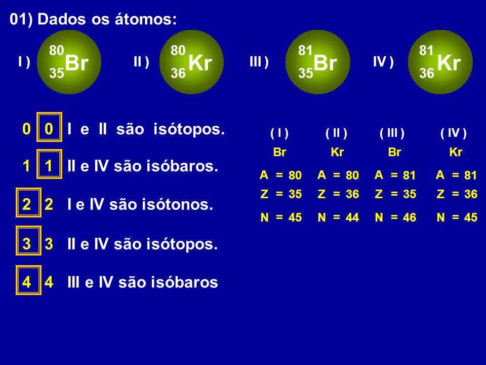 Br Kr 01) Dados os átomos: 0 0 I e II são isótopos.