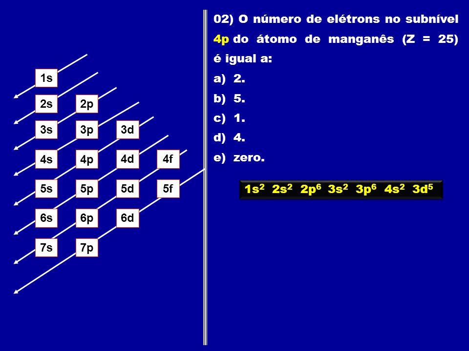 02) O número de elétrons no subnível 4p do átomo de manganês (Z = 25) é igual a: