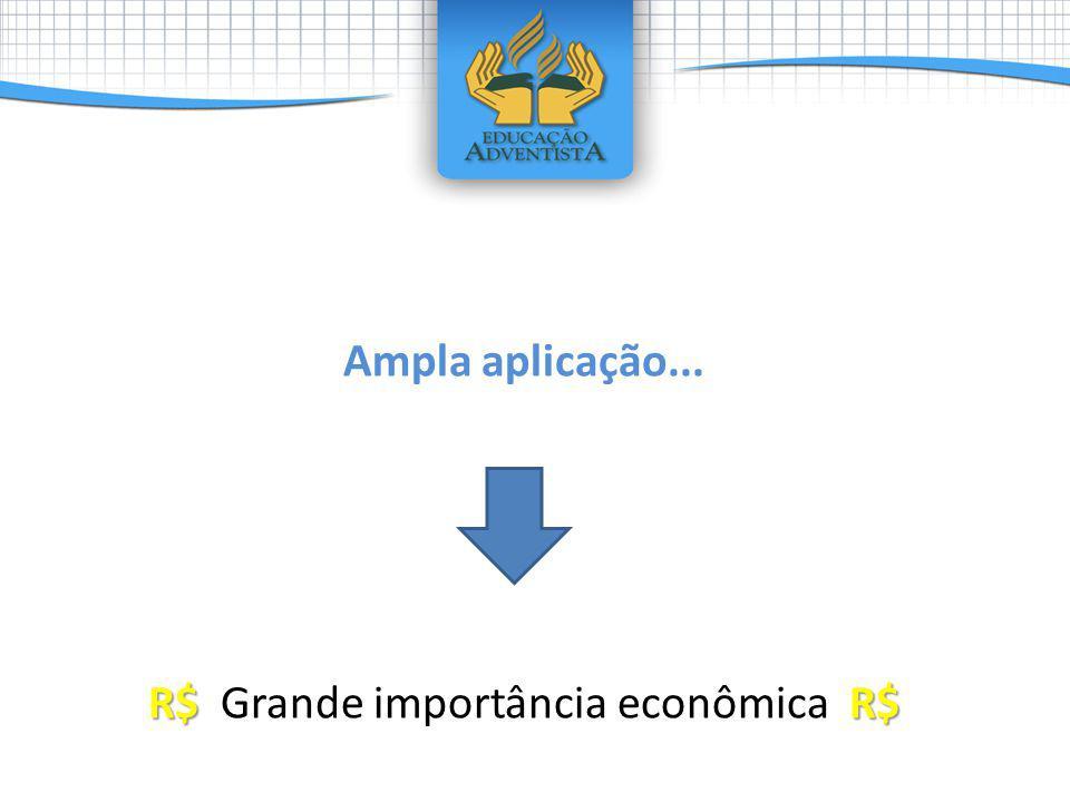 Ampla aplicação... R$ Grande importância econômica R$