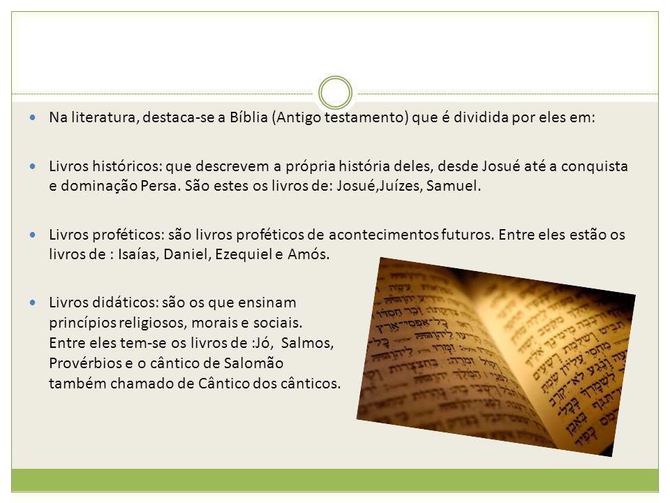 Na literatura, destaca-se a Bíblia (Antigo testamento) que é dividida por eles em: