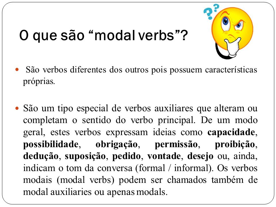 O que são modal verbs São verbos diferentes dos outros pois possuem características próprias.