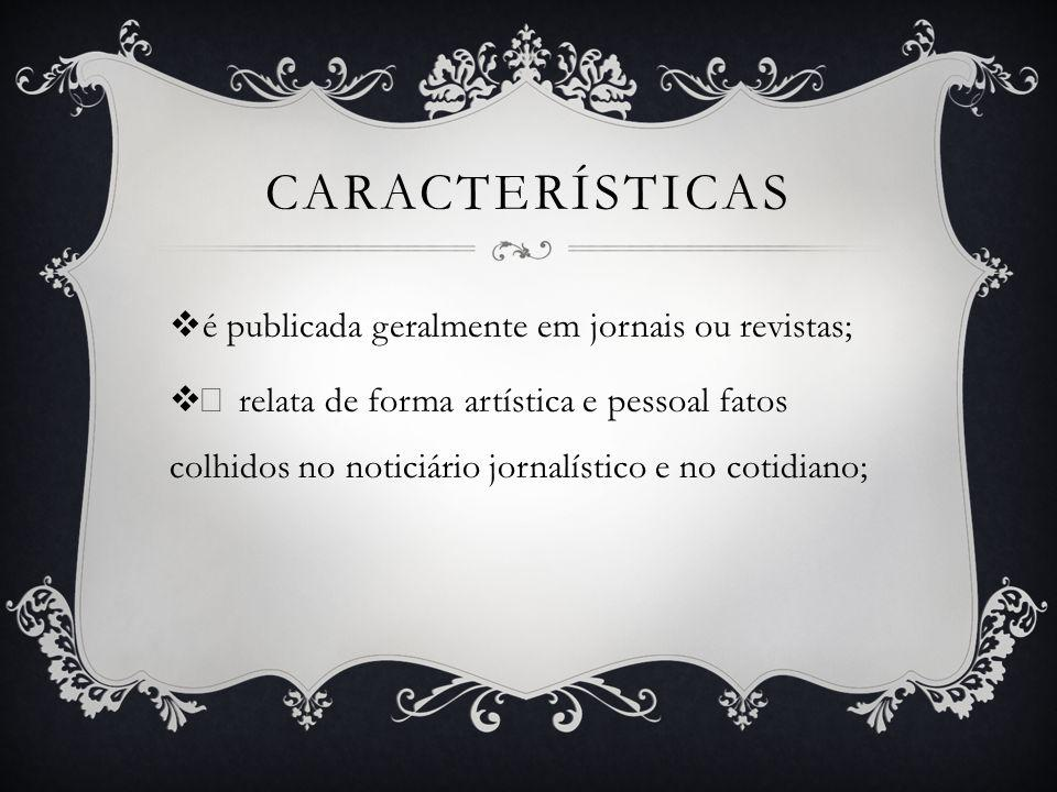 características é publicada geralmente em jornais ou revistas;