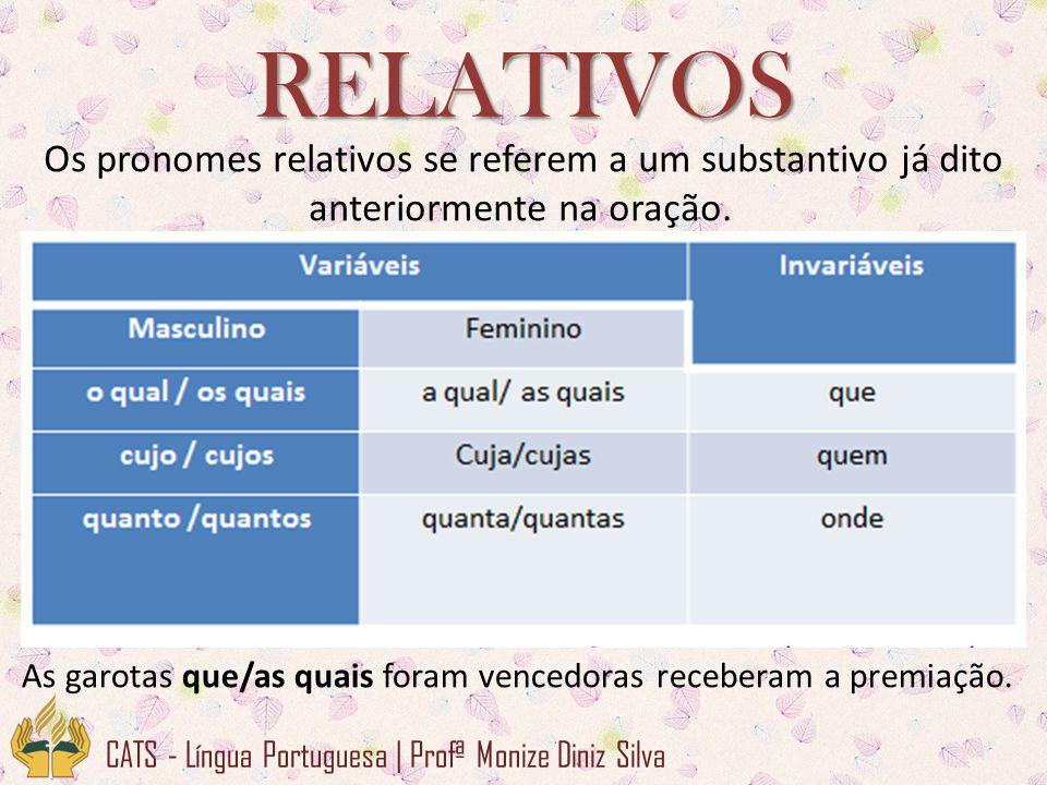 RELATIVOS Os pronomes relativos se referem a um substantivo já dito anteriormente na oração.