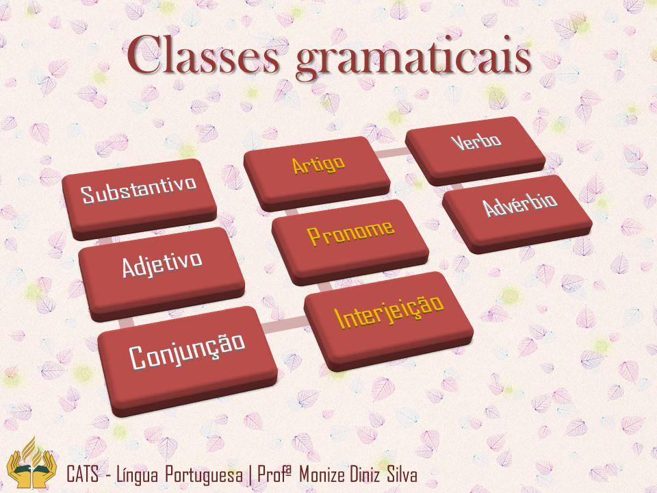 Classes gramaticais Substantivo. Adjetivo. Conjunção. Interjeição. Pronome. Artigo. Verbo. Advérbio.