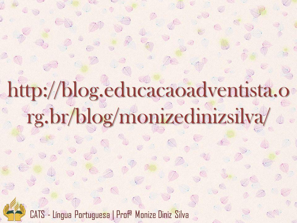 http://blog.educacaoadventista.org.br/blog/monizedinizsilva/ CATS - Língua Portuguesa | Profª Monize Diniz Silva.