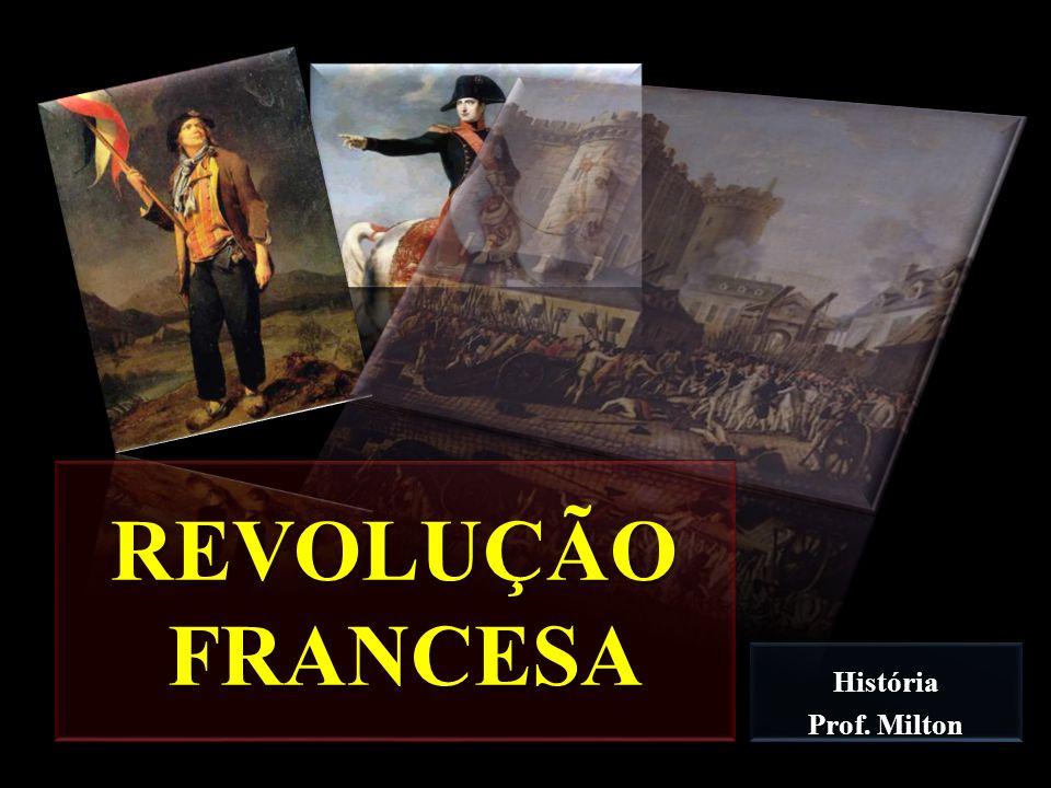 REVOLUÇÃO FRANCESA História Prof. Milton