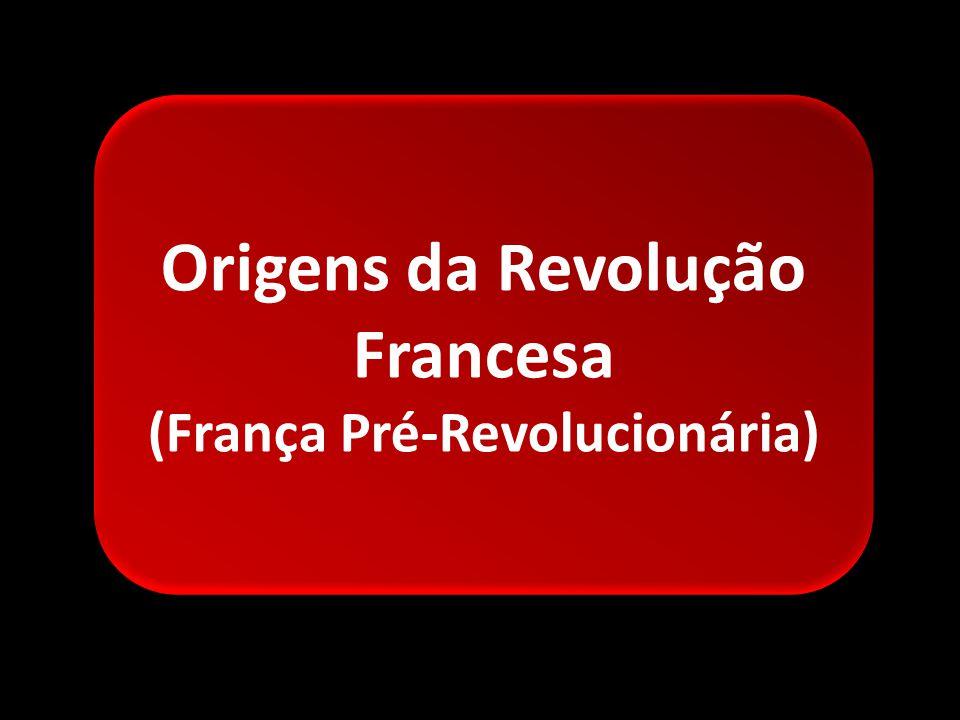 Origens da Revolução Francesa (França Pré-Revolucionária)