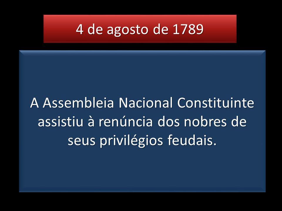 4 de agosto de 1789 A Assembleia Nacional Constituinte assistiu à renúncia dos nobres de seus privilégios feudais.