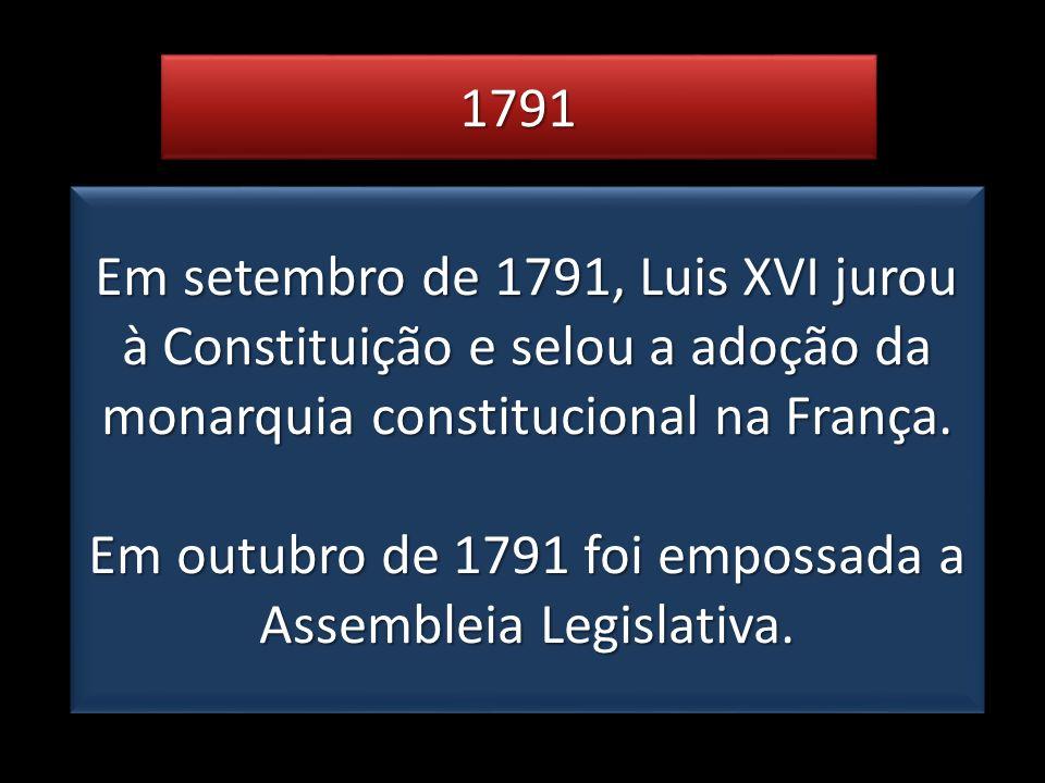 Em outubro de 1791 foi empossada a Assembleia Legislativa.