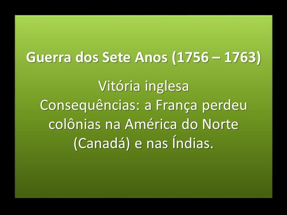 Guerra dos Sete Anos (1756 – 1763)
