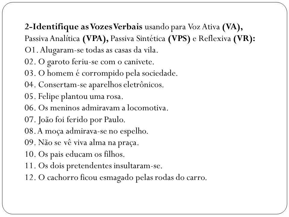 2-Identifique as Vozes Verbais usando para Voz Ativa (VA), Passiva Analítica (VPA), Passiva Sintética (VPS) e Reflexiva (VR):