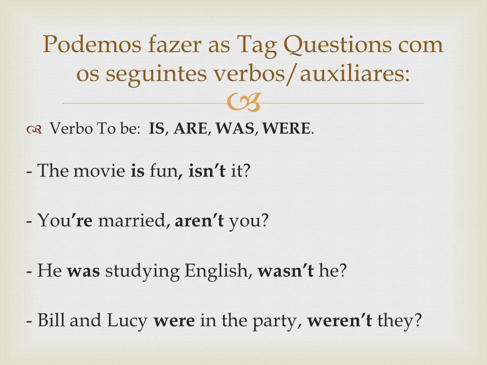 Podemos fazer as Tag Questions com os seguintes verbos/auxiliares: