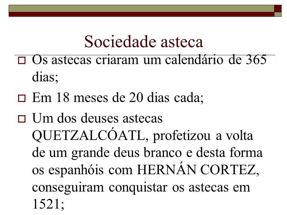 Sociedade asteca Os astecas criaram um calendário de 365 dias;