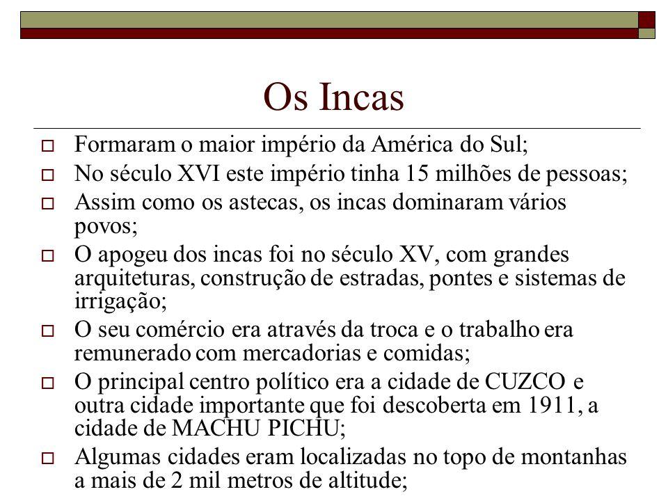 Os Incas Formaram o maior império da América do Sul;