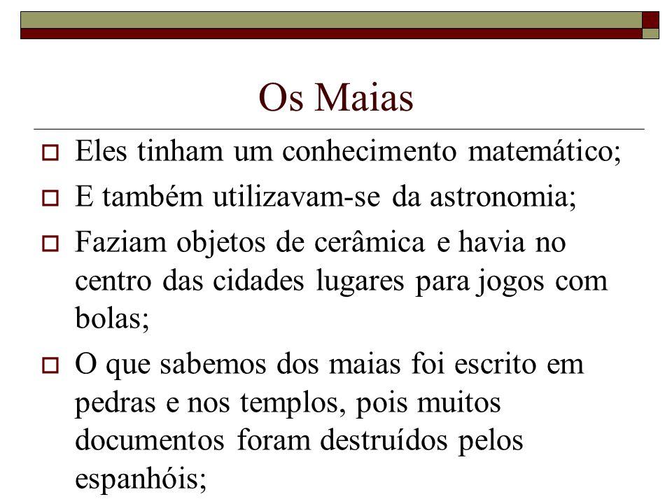 Os Maias Eles tinham um conhecimento matemático;