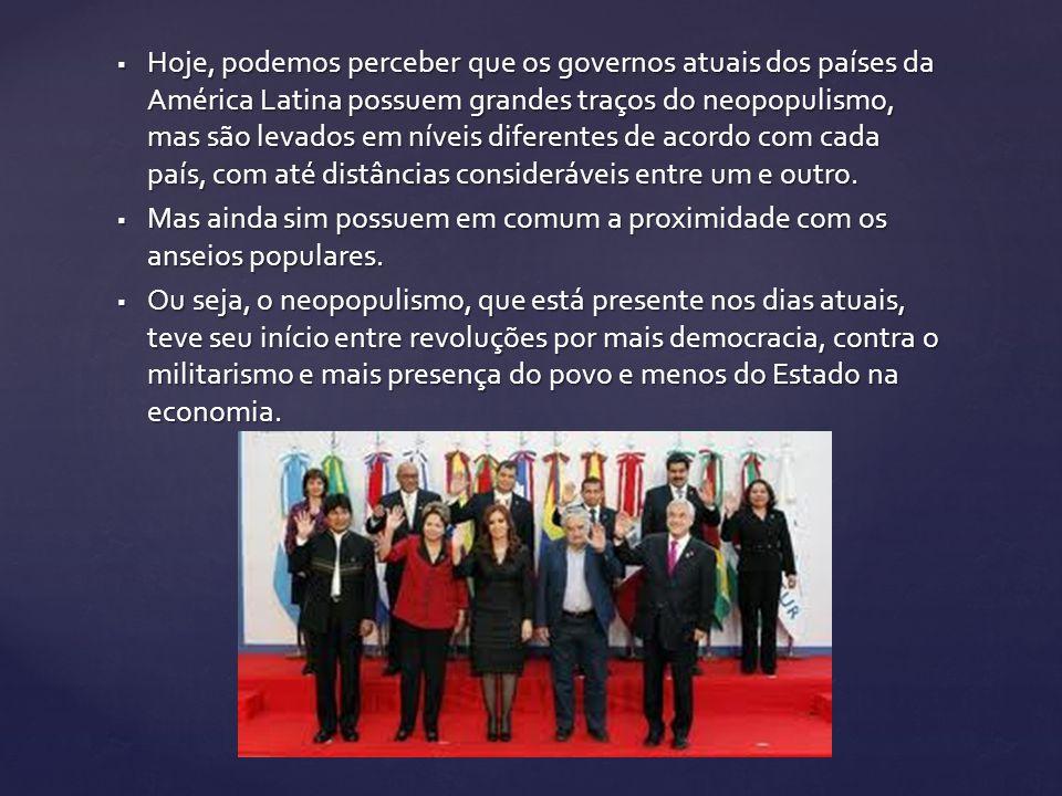Hoje, podemos perceber que os governos atuais dos países da América Latina possuem grandes traços do neopopulismo, mas são levados em níveis diferentes de acordo com cada país, com até distâncias consideráveis entre um e outro.