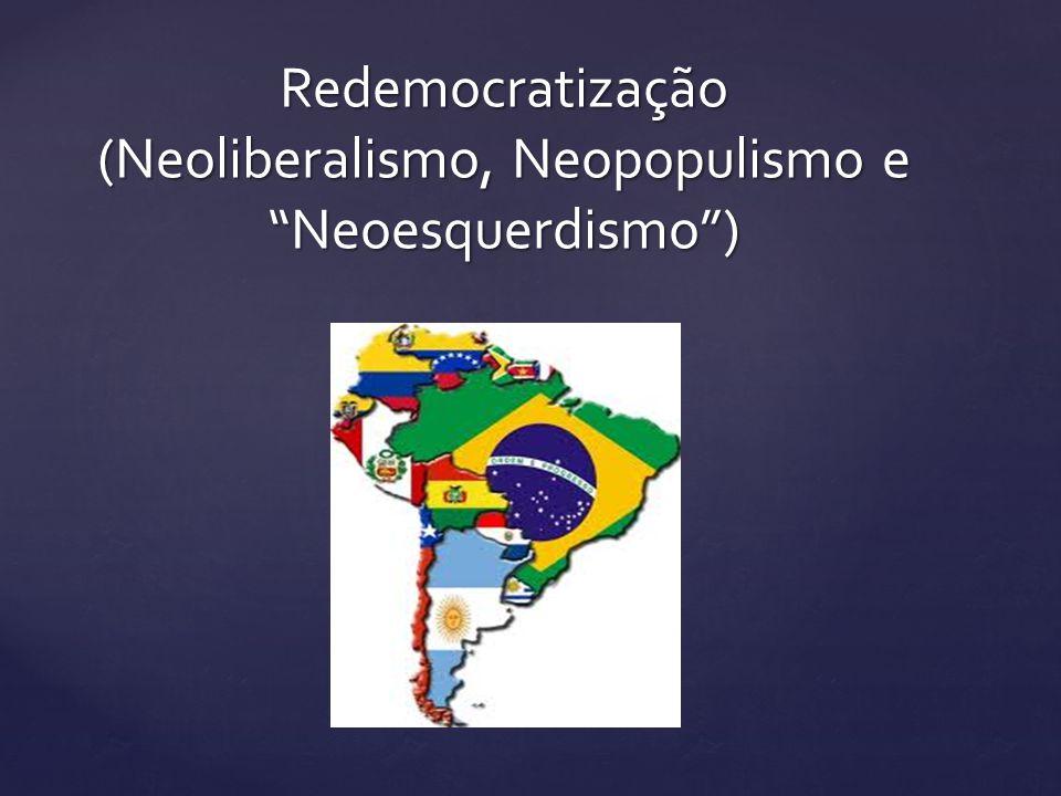 Redemocratização (Neoliberalismo, Neopopulismo e Neoesquerdismo )