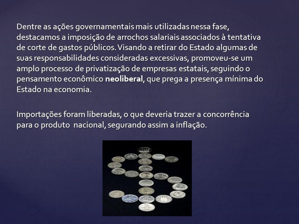 Dentre as ações governamentais mais utilizadas nessa fase, destacamos a imposição de arrochos salariais associados à tentativa de corte de gastos públicos.