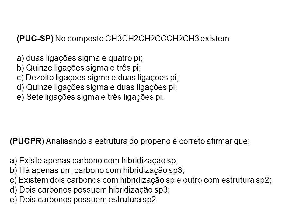 (PUC-SP) No composto CH3CH2CH2CCCH2CH3 existem: