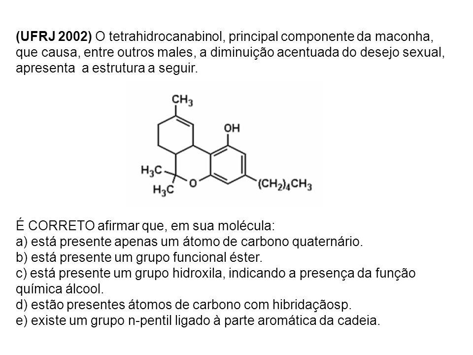(UFRJ 2002) O tetrahidrocanabinol, principal componente da maconha, que causa, entre outros males, a diminuição acentuada do desejo sexual, apresenta a estrutura a seguir.