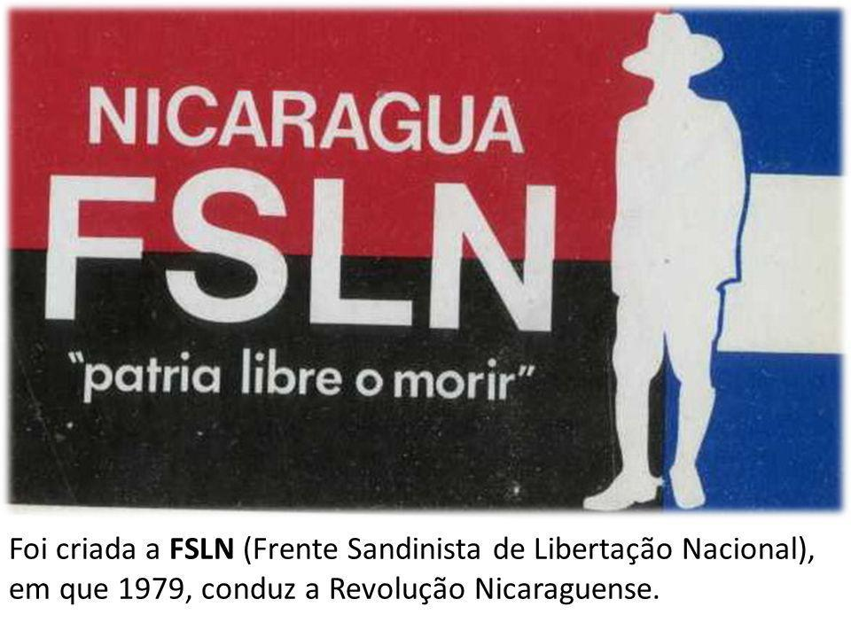 Foi criada a FSLN (Frente Sandinista de Libertação Nacional), em que 1979, conduz a Revolução Nicaraguense.