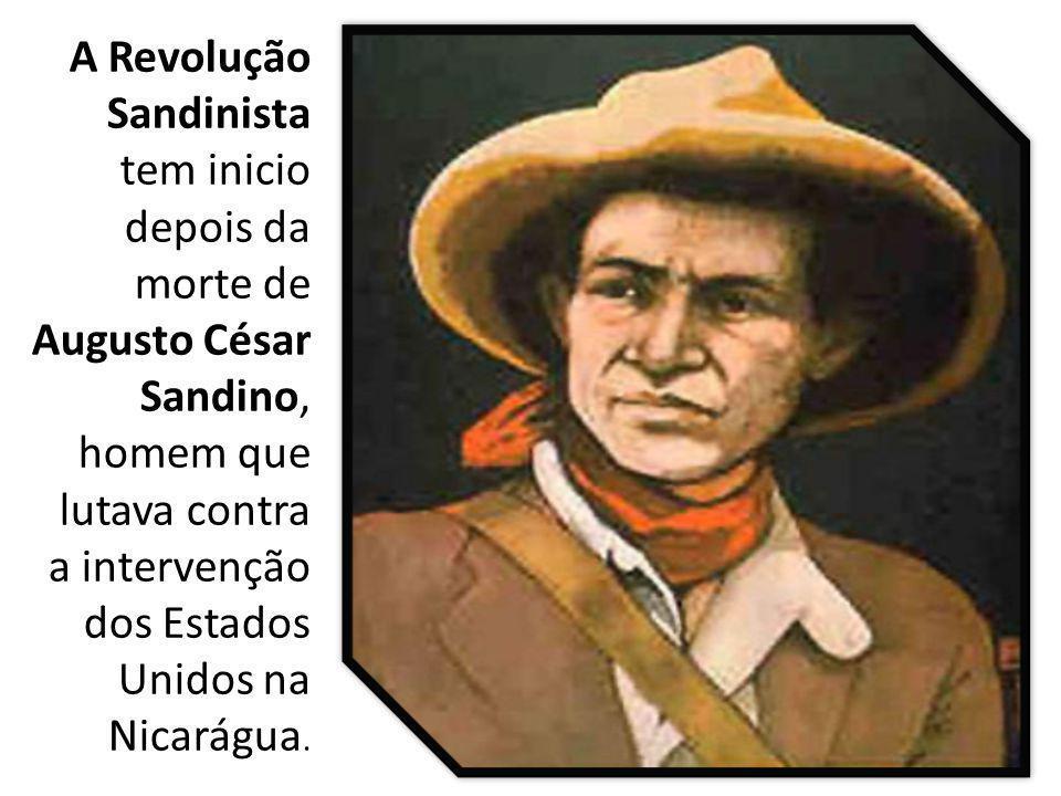 A Revolução Sandinista tem inicio depois da morte de Augusto César Sandino, homem que lutava contra a intervenção dos Estados Unidos na Nicarágua.