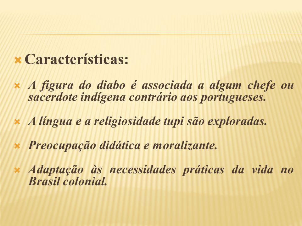 Características: A figura do diabo é associada a algum chefe ou sacerdote indígena contrário aos portugueses.