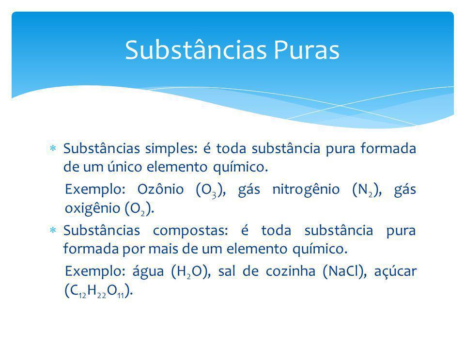 Substâncias Puras Substâncias simples: é toda substância pura formada de um único elemento químico.
