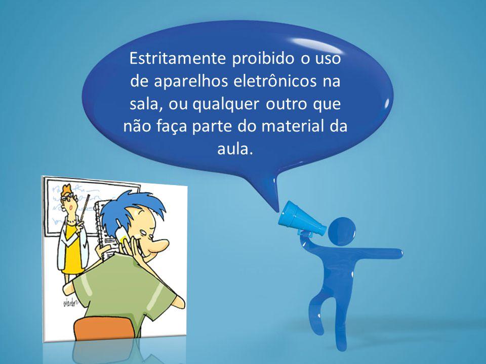 Estritamente proibido o uso de aparelhos eletrônicos na sala, ou qualquer outro que não faça parte do material da aula.