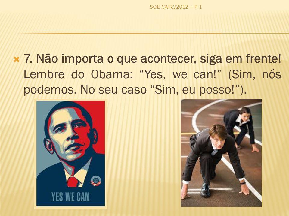 SOE CAFC/2012 - P 1 7. Não importa o que acontecer, siga em frente.