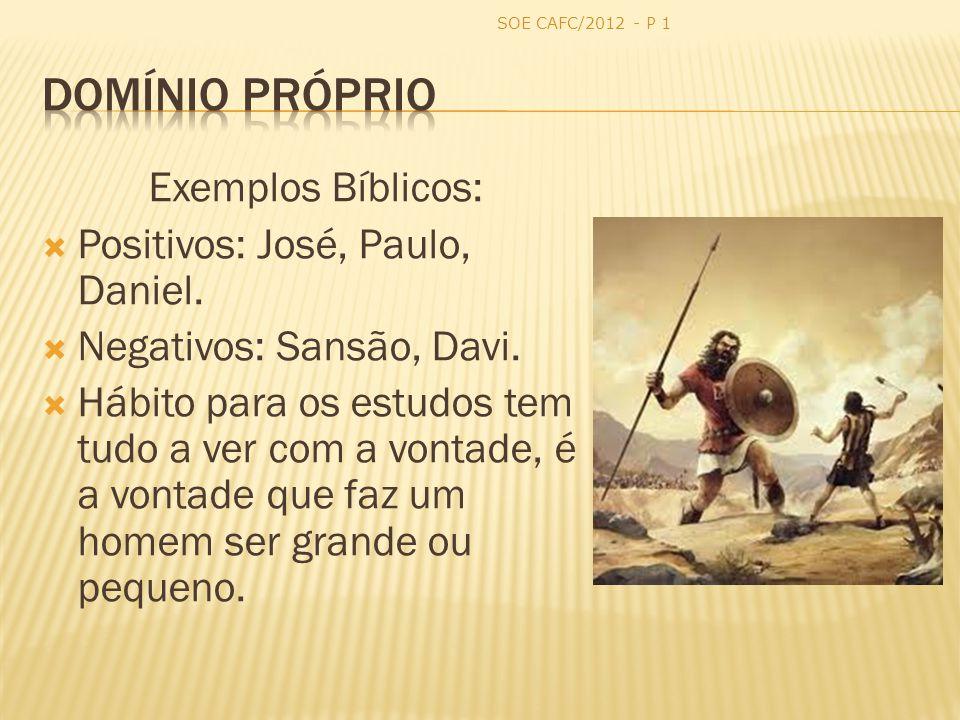 Domínio Próprio Exemplos Bíblicos: Positivos: José, Paulo, Daniel.