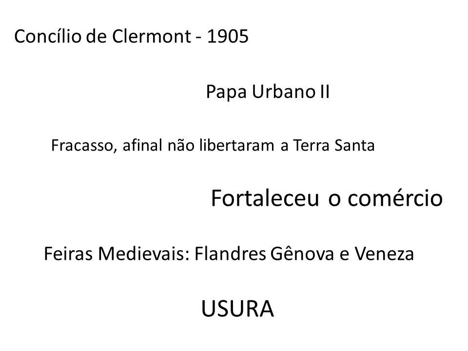 Fortaleceu o comércio USURA Concílio de Clermont - 1905 Papa Urbano II