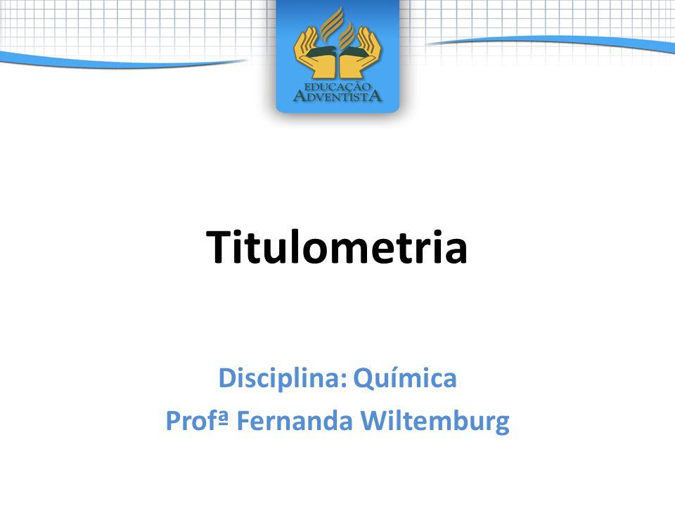 Disciplina: Química Profª Fernanda Wiltemburg