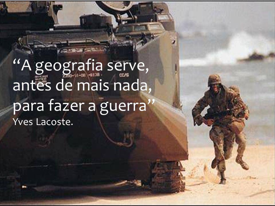 A geografia serve, antes de mais nada, para fazer a guerra