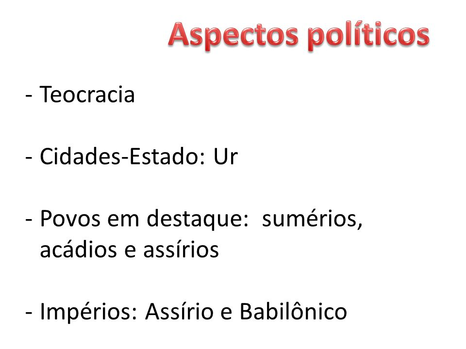 Aspectos políticos Teocracia Cidades-Estado: Ur