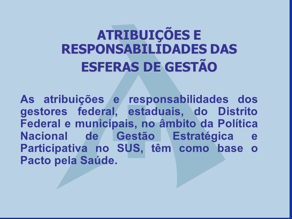 ATRIBUIÇÕES E RESPONSABILIDADES DAS ESFERAS DE GESTÃO