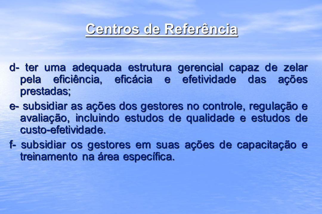 Centros de Referência d- ter uma adequada estrutura gerencial capaz de zelar pela eficiência, eficácia e efetividade das ações prestadas;