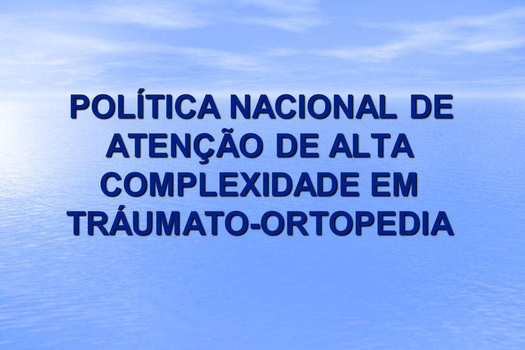 POLÍTICA NACIONAL DE ATENÇÃO DE ALTA COMPLEXIDADE EM TRÁUMATO-ORTOPEDIA