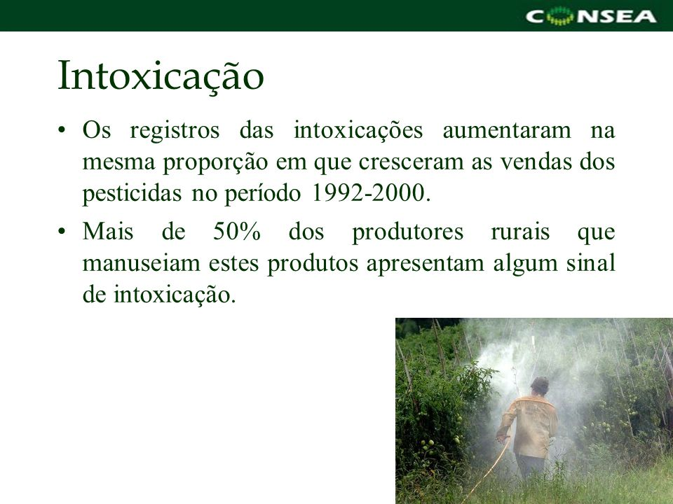 Intoxicação Os registros das intoxicações aumentaram na mesma proporção em que cresceram as vendas dos pesticidas no período 1992-2000.