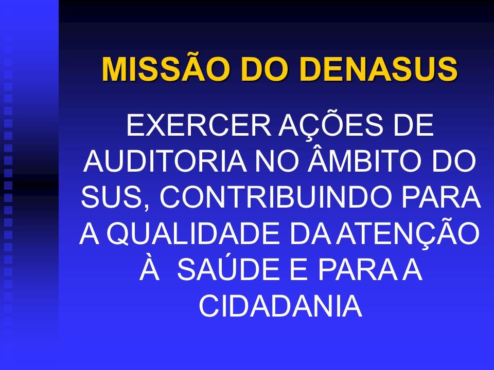 MISSÃO DO DENASUS EXERCER AÇÕES DE AUDITORIA NO ÂMBITO DO SUS, CONTRIBUINDO PARA A QUALIDADE DA ATENÇÃO À SAÚDE E PARA A CIDADANIA.