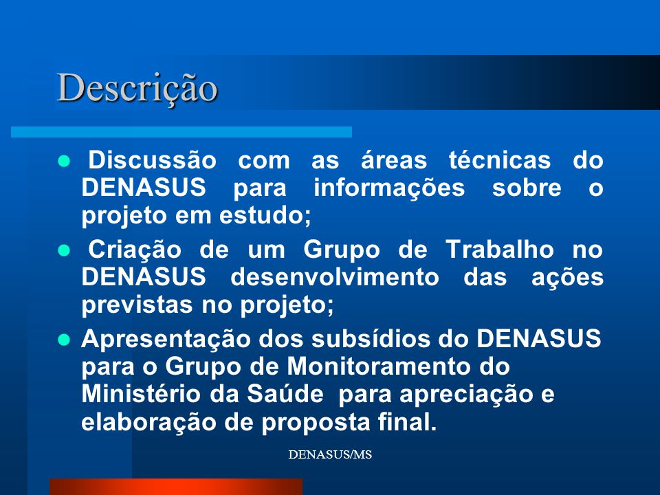 Descrição Discussão com as áreas técnicas do DENASUS para informações sobre o projeto em estudo;