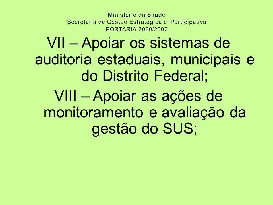 VIII – Apoiar as ações de monitoramento e avaliação da gestão do SUS;
