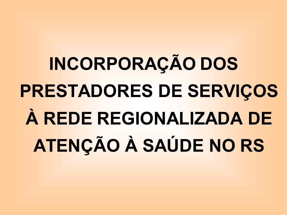 INCORPORAÇÃO DOS PRESTADORES DE SERVIÇOS À REDE REGIONALIZADA DE ATENÇÃO À SAÚDE NO RS