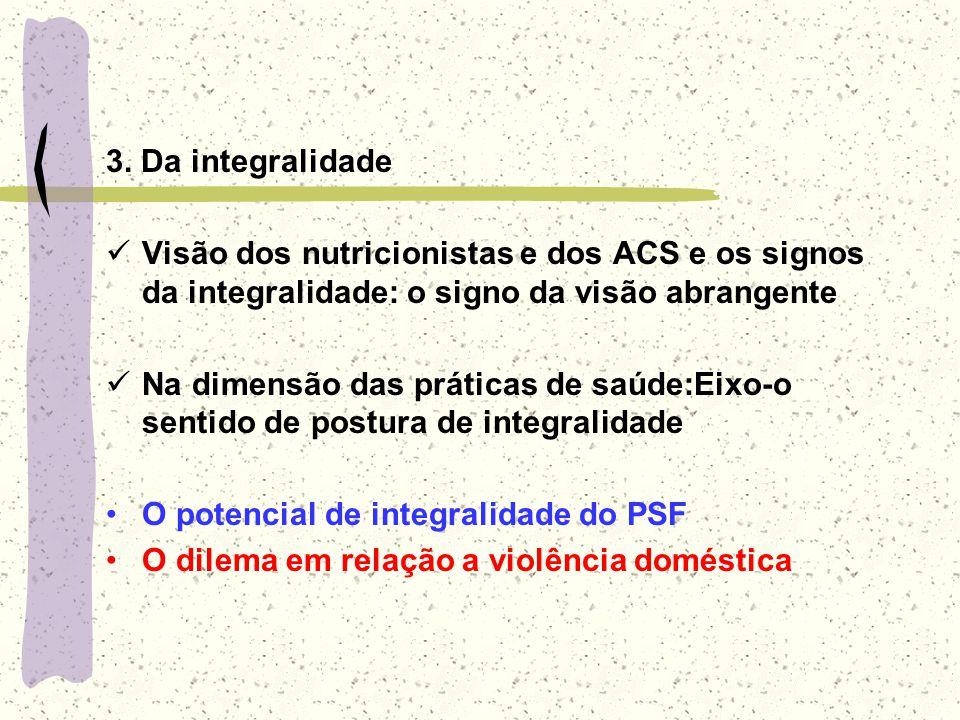 3. Da integralidade Visão dos nutricionistas e dos ACS e os signos da integralidade: o signo da visão abrangente.