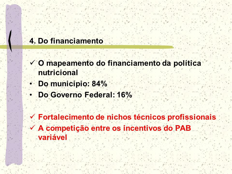 4. Do financiamento O mapeamento do financiamento da política nutricional. Do município: 84% Do Governo Federal: 16%