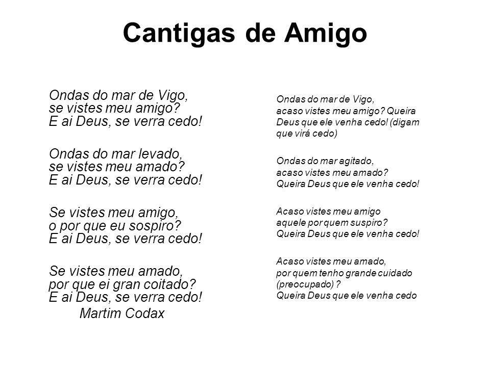 Cantigas de Amigo Ondas do mar de Vigo, se vistes meu amigo E ai Deus, se verra cedo!