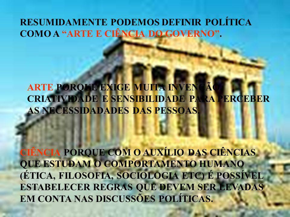 RESUMIDAMENTE PODEMOS DEFINIR POLÍTICA COMO A ARTE E CIÊNCIA DO GOVERNO .
