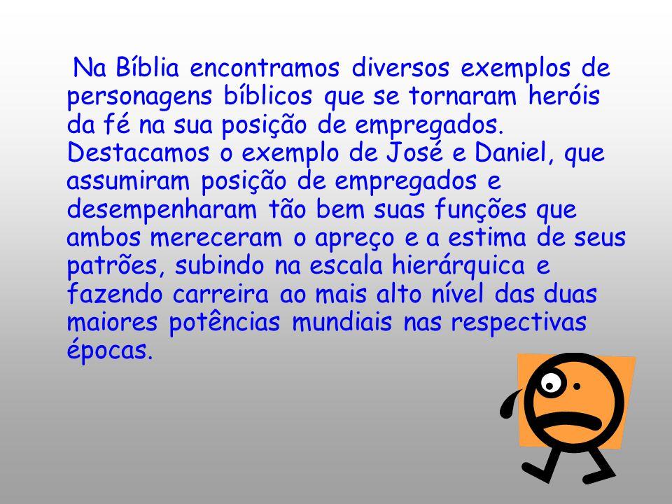 Na Bíblia encontramos diversos exemplos de personagens bíblicos que se tornaram heróis da fé na sua posição de empregados.