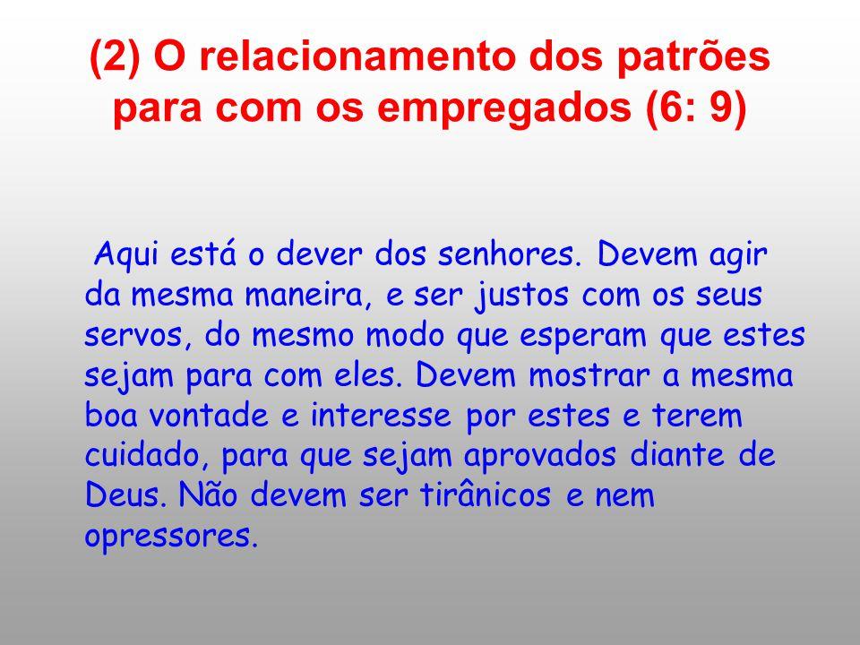 (2) O relacionamento dos patrões para com os empregados (6: 9)